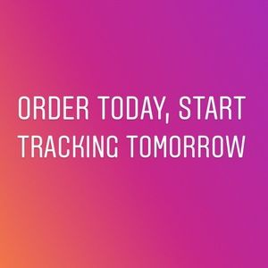 Order today, start tracking tomorrow
